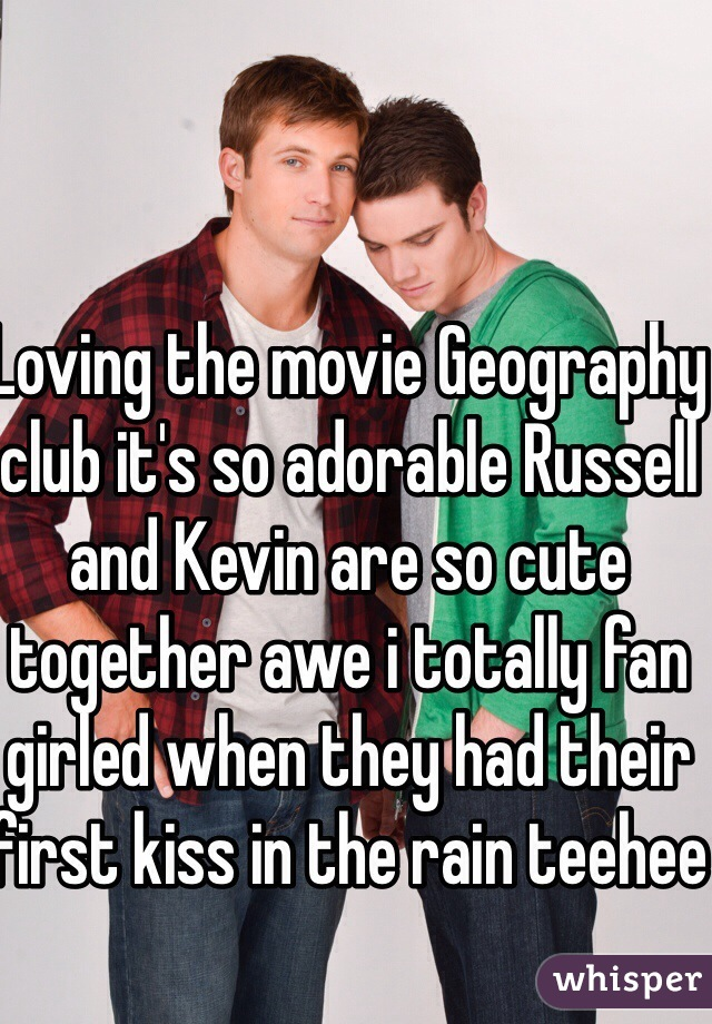 Loving the movie Geography club it's so adorable Russell and Kevin are so cute together awe i totally fan girled when they had their first kiss in the rain teehee