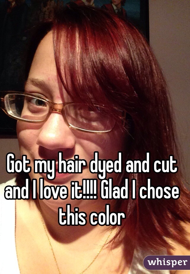 Got my hair dyed and cut and I love it!!!! Glad I chose this color