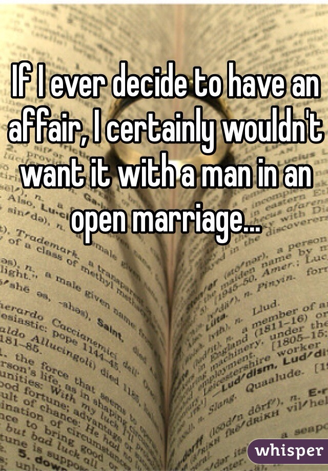If I ever decide to have an affair, I certainly wouldn't want it with a man in an open marriage...