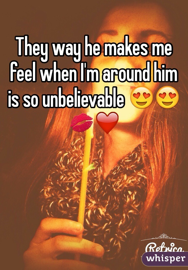 They way he makes me feel when I'm around him is so unbelievable 😍😍💋❤️