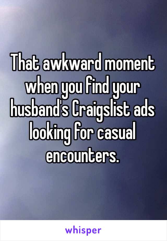 That awkward moment when you find your husband's Craigslist ads looking for casual encounters.
