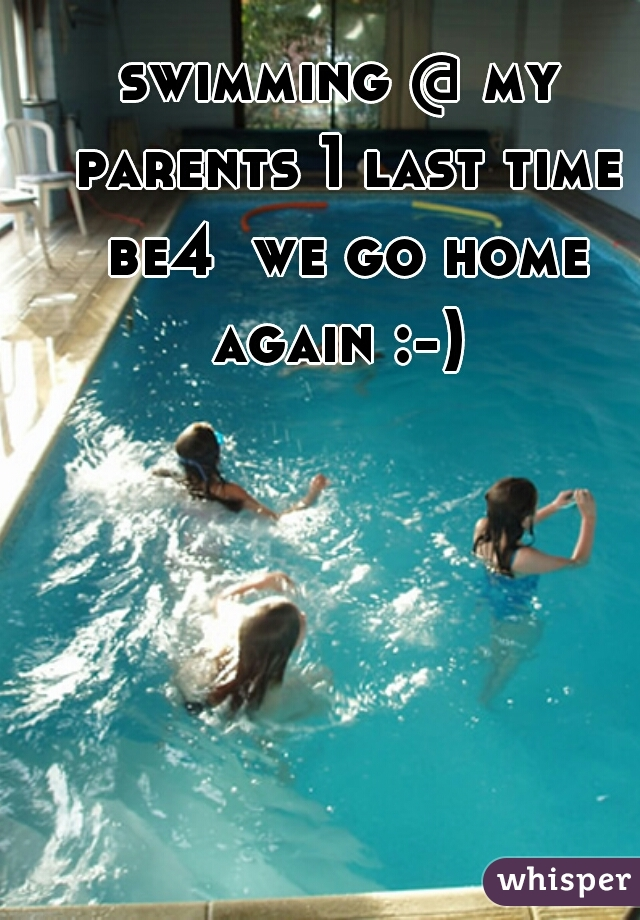 swimming @ my parents 1 last time be4  we go home again :-)