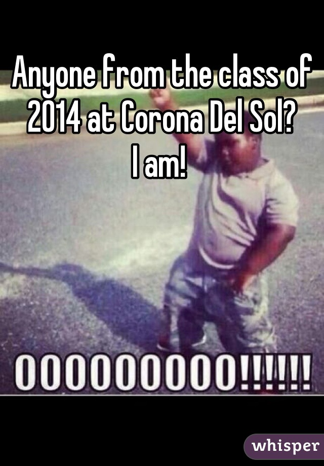 Anyone from the class of 2014 at Corona Del Sol? I am!