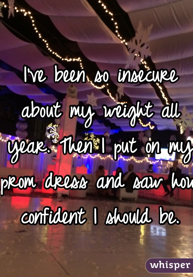 I've been so insecure about my weight all year. Then I put on my prom dress and saw how confident I should be.