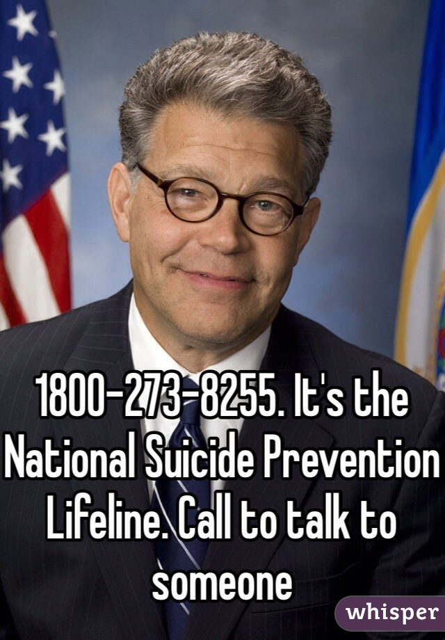 1800-273-8255. It's the National Suicide Prevention Lifeline. Call to talk to someone