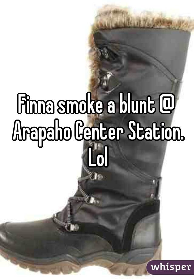 Finna smoke a blunt @ Arapaho Center Station. Lol