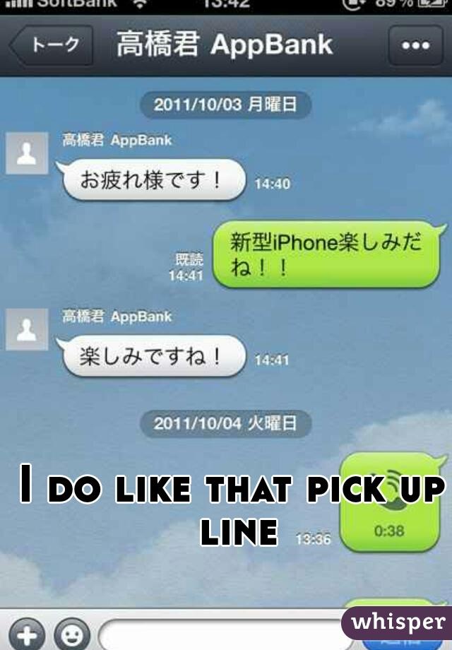 I do like that pick up line
