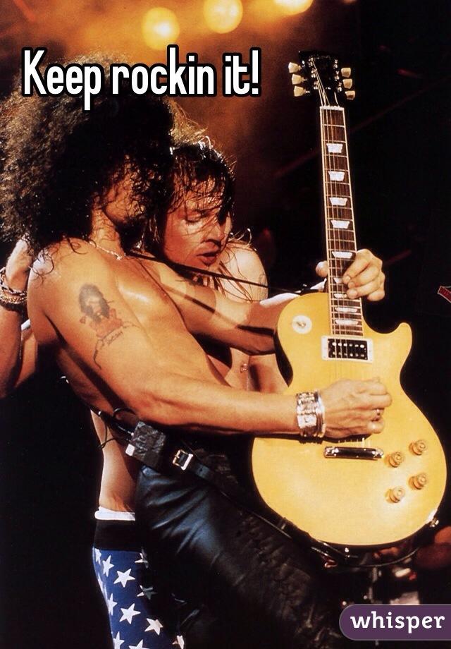 Keep rockin it!