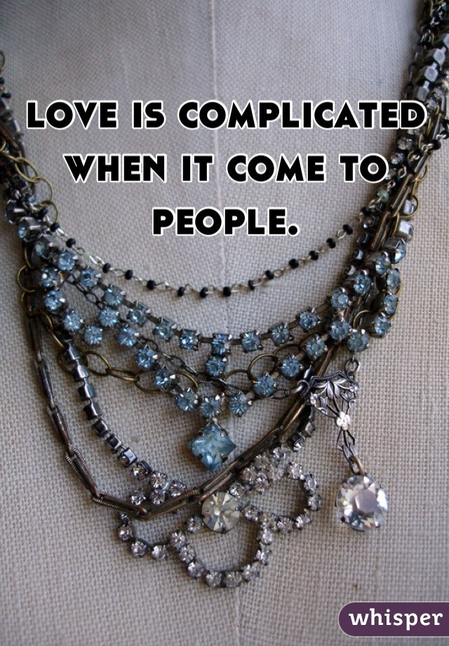 love is complicated when it come to people.