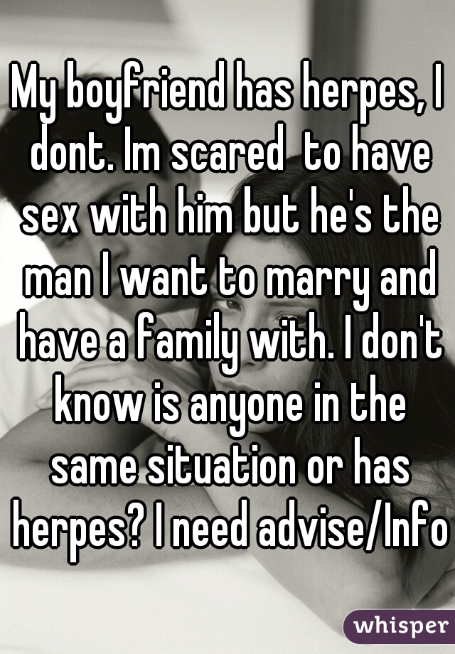 i have herpes but my boyfriend doesn t