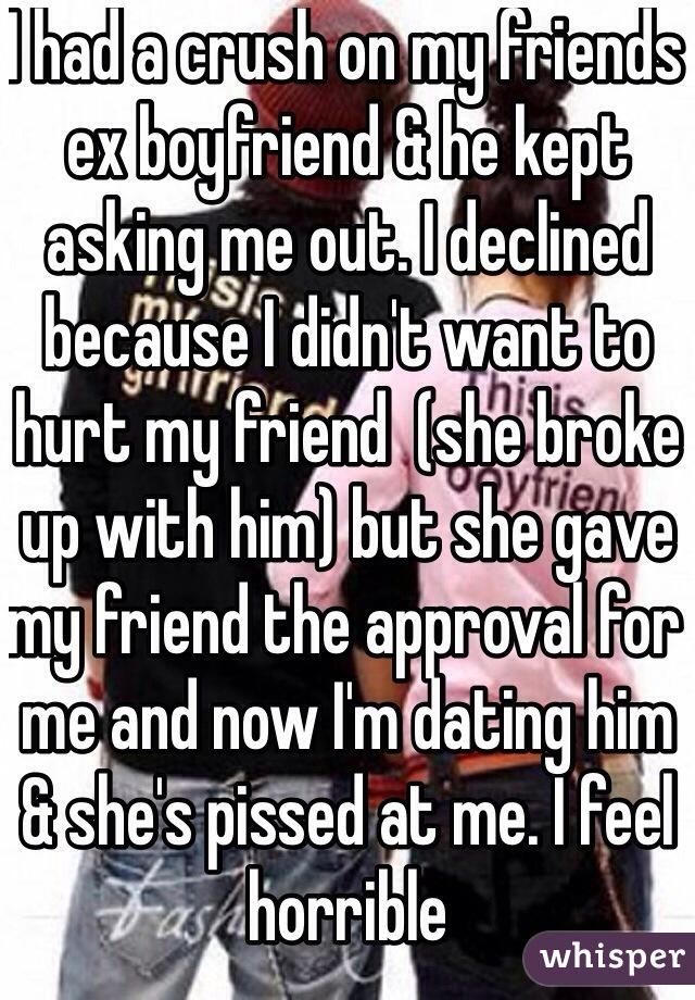 I had a crush on my friends ex boyfriend & he kept asking me