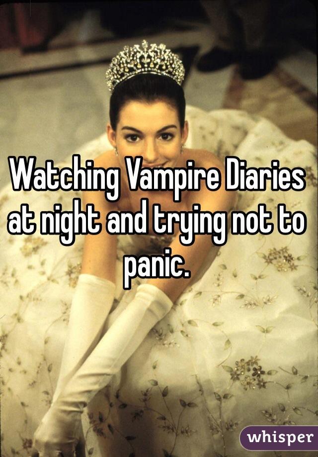 Watching Vampire Diaries at night and trying not to panic.