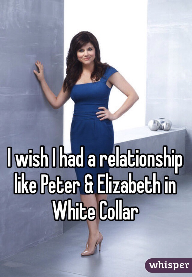 I wish I had a relationship like Peter & Elizabeth in White Collar