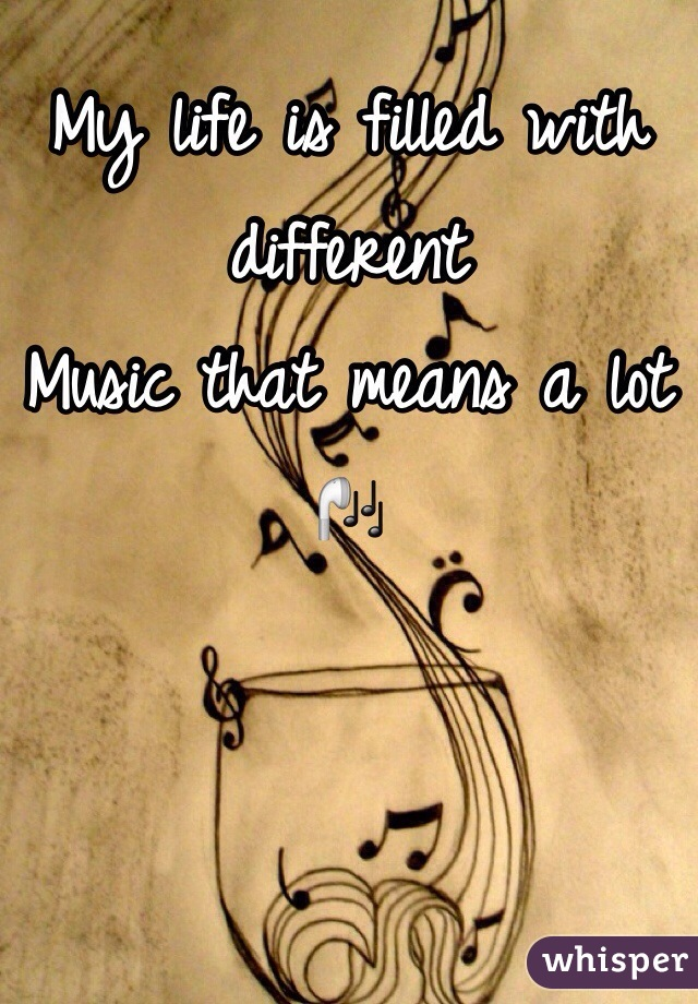My life is filled with different Music that means a lot🎧
