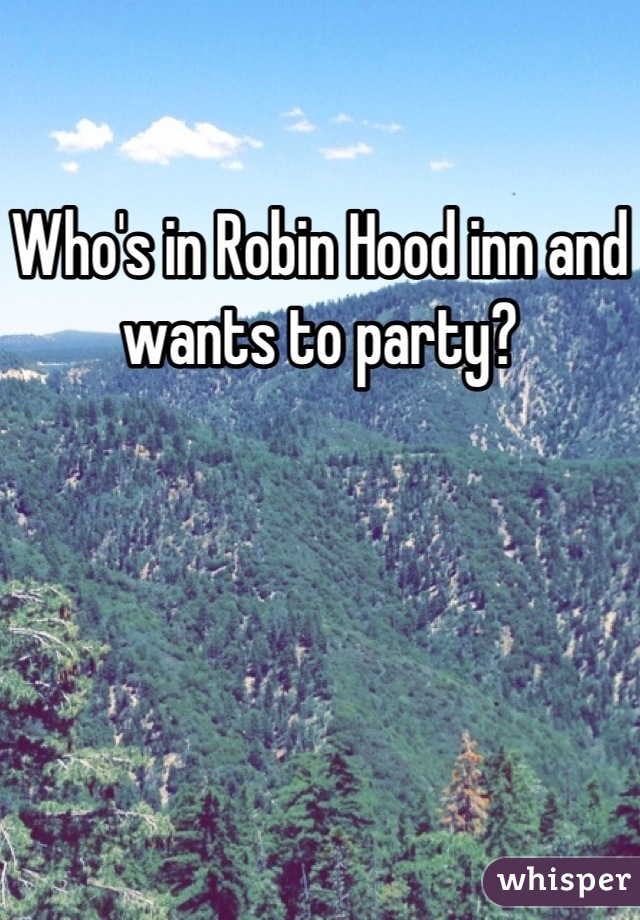 Who's in Robin Hood inn and wants to party?