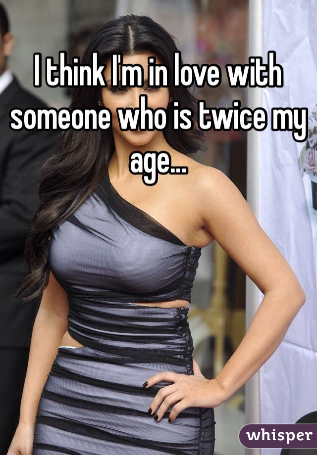 I think I'm in love with someone who is twice my age...