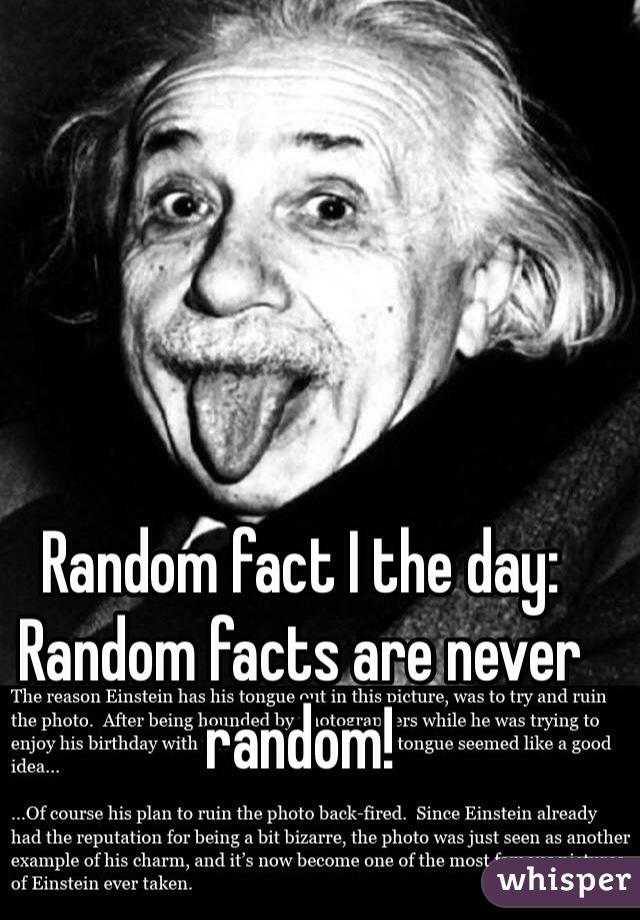 Random fact I the day: Random facts are never random!