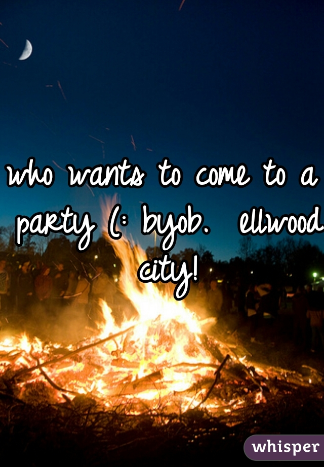 who wants to come to a party (: byob.  ellwood city!