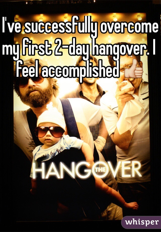 I've successfully overcome my first 2-day hangover. I feel accomplished 👍