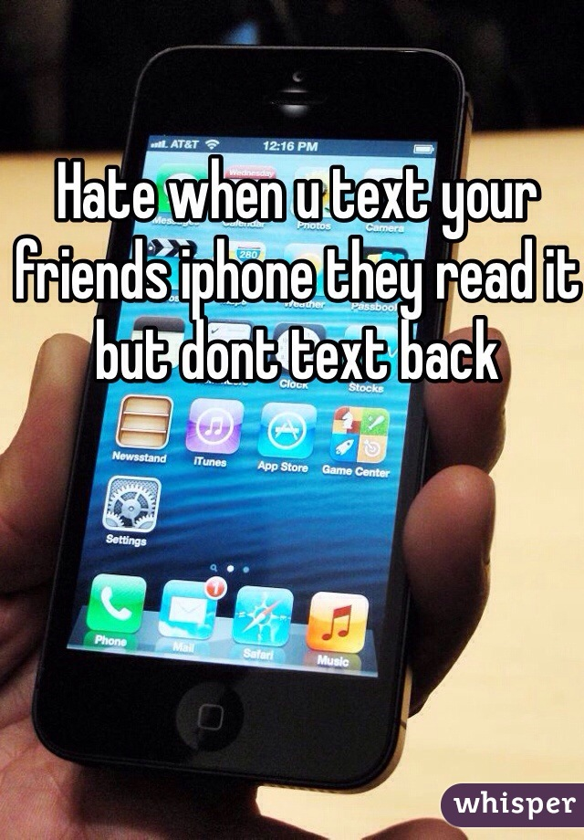 Hate when u text your friends iphone they read it but dont text back
