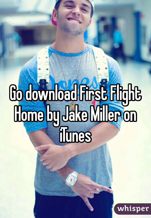 Go download First Flight Home by Jake Miller on iTunes
