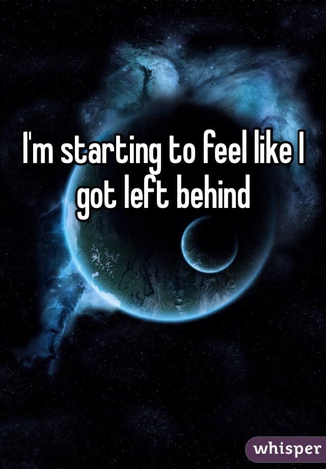 I'm starting to feel like I got left behind