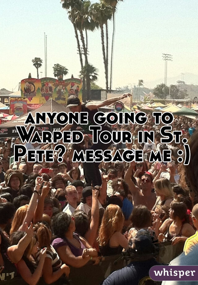 anyone going to Warped Tour in St. Pete? message me :)