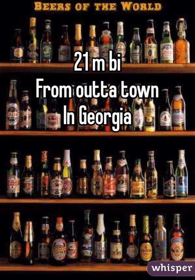 21 m bi  From outta town  In Georgia