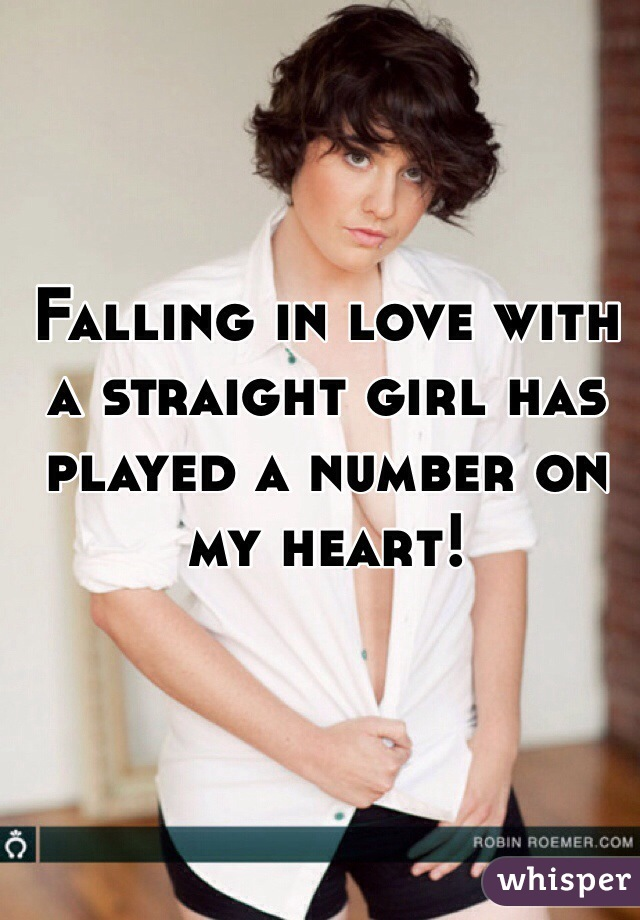 Falling in love with a straight girl has played a number on my heart!