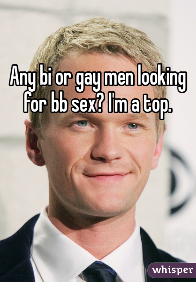 Any bi or gay men looking for bb sex? I'm a top.