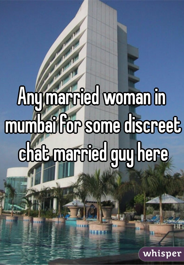 Any married woman in mumbai for some discreet chat married guy here
