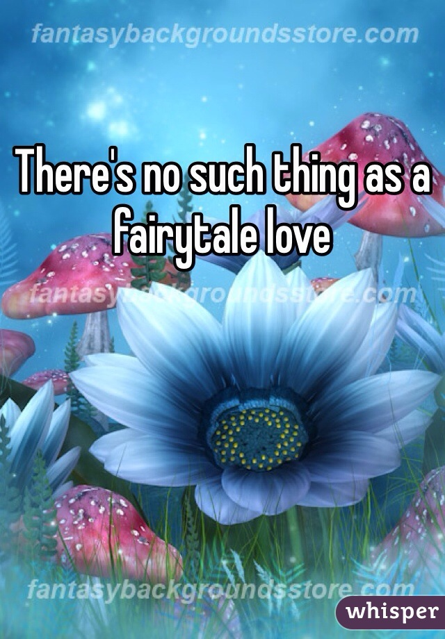 There's no such thing as a fairytale love