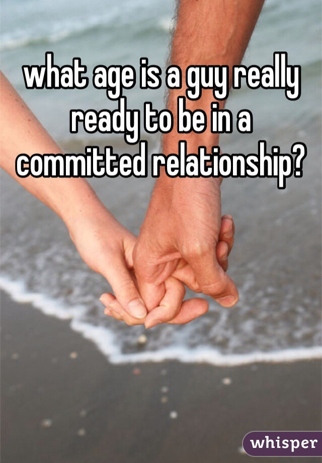 what age is a guy really ready to be in a committed relationship?