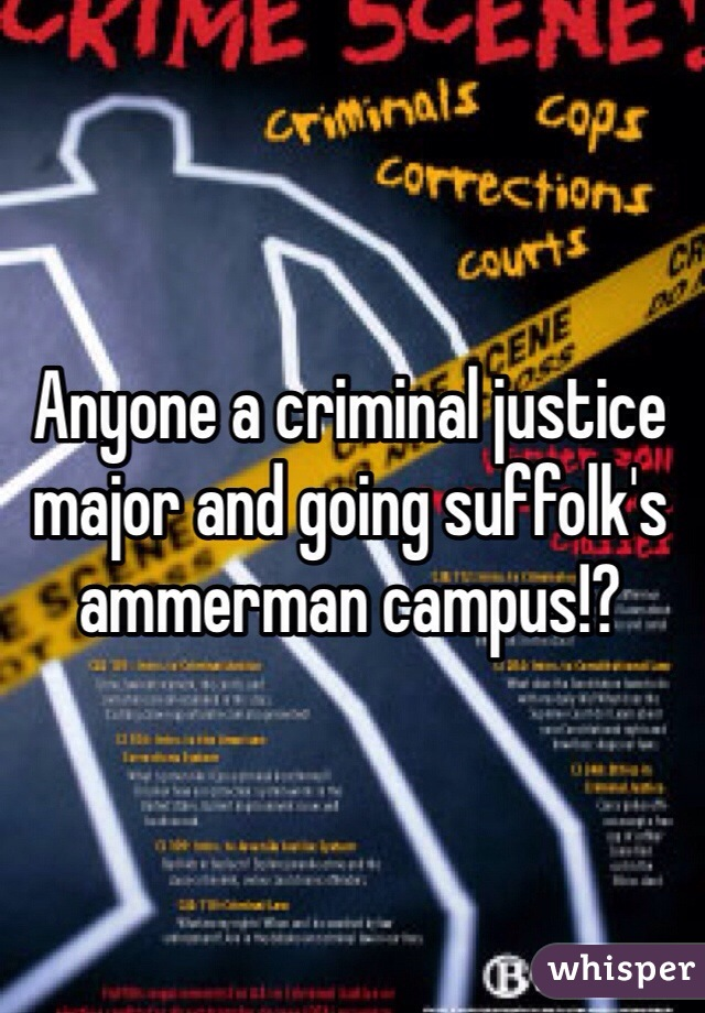Anyone a criminal justice major and going suffolk's ammerman campus!?