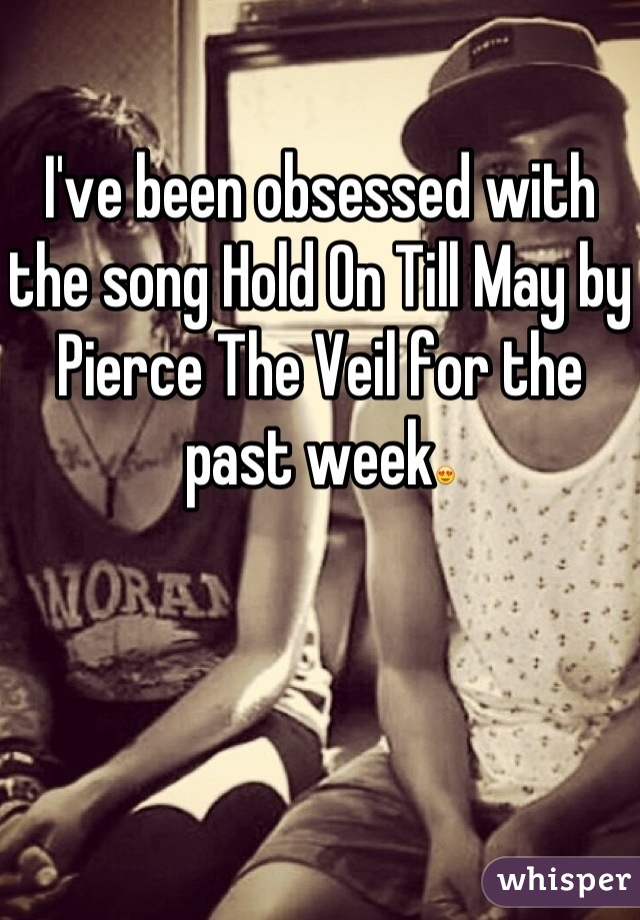 I've been obsessed with the song Hold On Till May by Pierce The Veil for the past week😍
