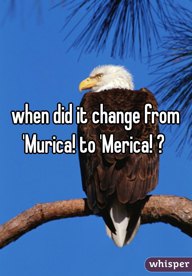 when did it change from 'Murica! to 'Merica! ?