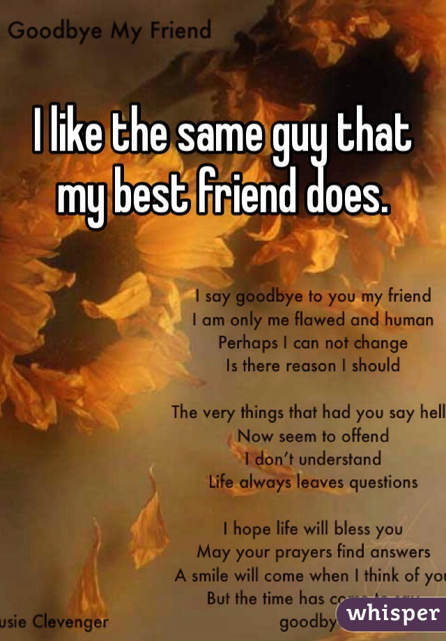 I like the same guy that my best friend does.