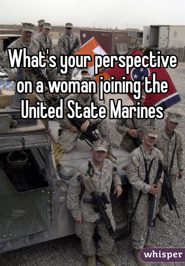 What's your perspective on a woman joining the United State Marines