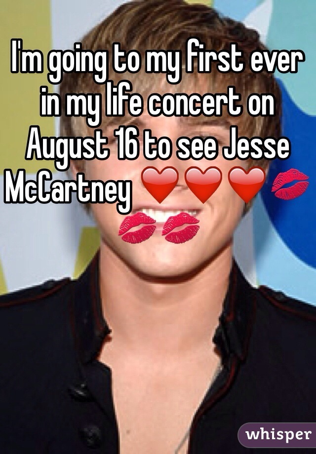 I'm going to my first ever in my life concert on August 16 to see Jesse McCartney ❤️❤️❤️💋💋💋