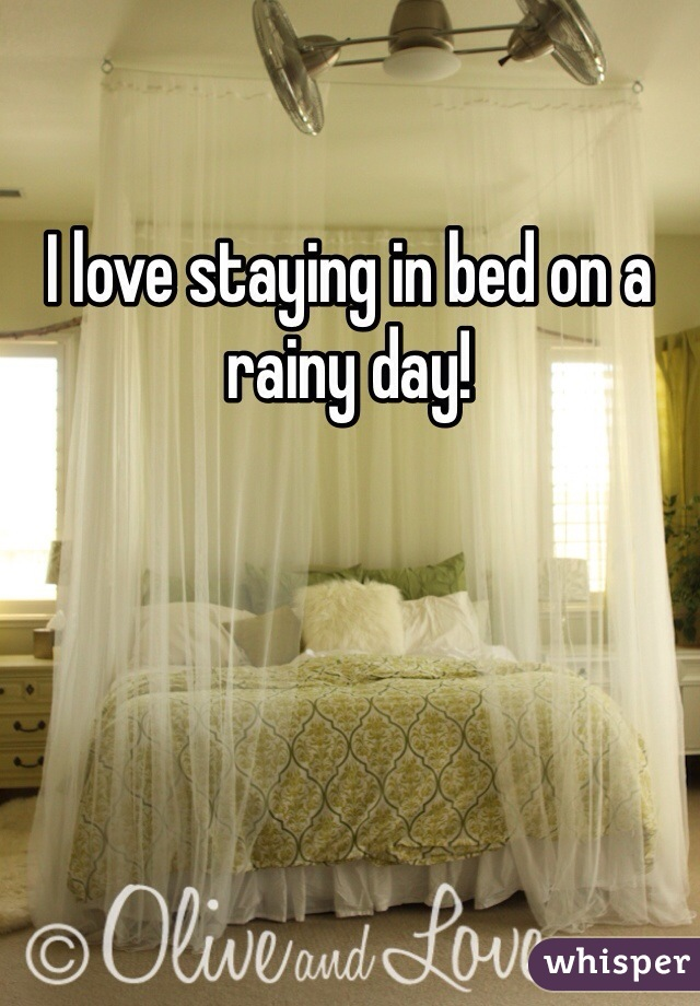 I love staying in bed on a rainy day!