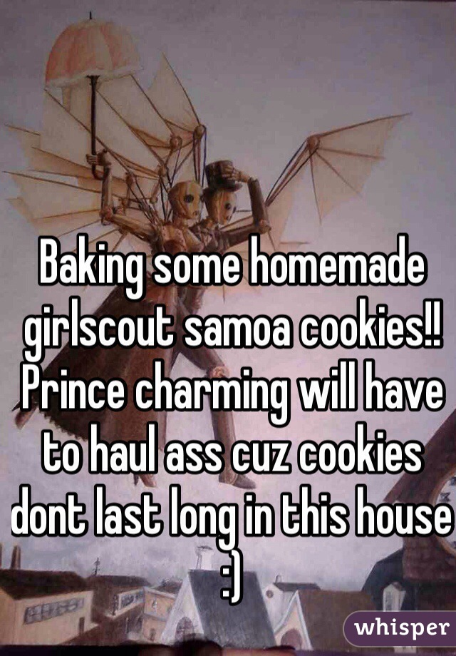 Baking some homemade girlscout samoa cookies!! Prince charming will have to haul ass cuz cookies dont last long in this house :)