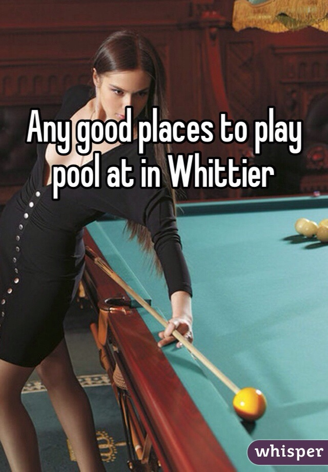 Any good places to play pool at in Whittier
