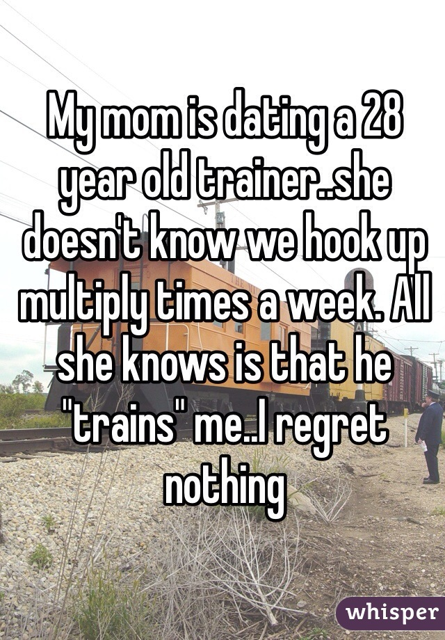 """My mom is dating a 28 year old trainer..she doesn't know we hook up multiply times a week. All she knows is that he """"trains"""" me..I regret nothing"""