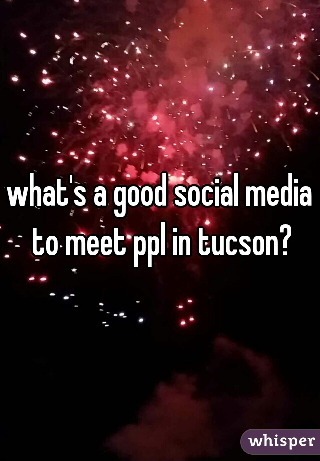 what's a good social media to meet ppl in tucson?