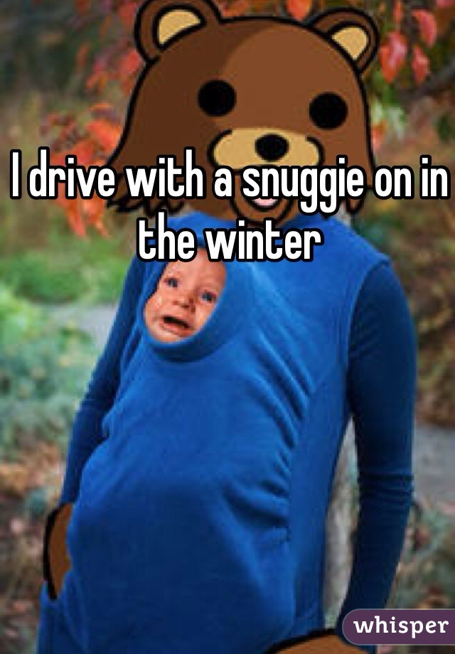 I drive with a snuggie on in the winter