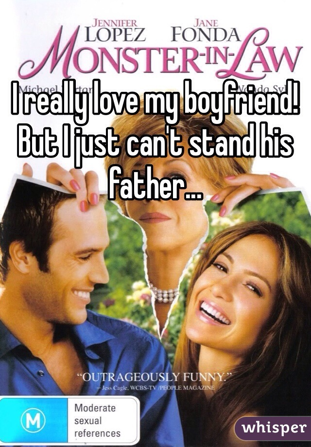 I really love my boyfriend! But I just can't stand his father...