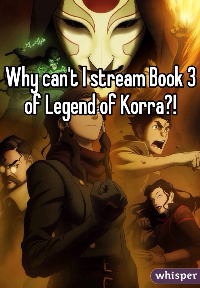 Why can't I stream Book 3 of Legend of Korra?!