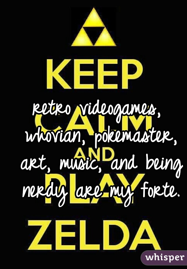 retro videogames, whovian, pokemaster, art, music, and being nerdy are my forte.