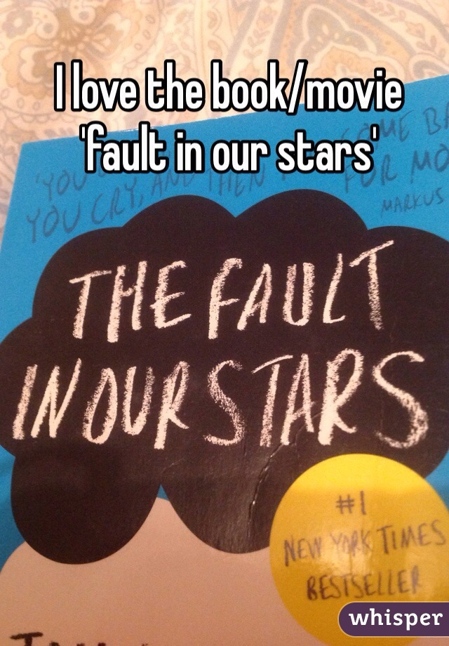 I love the book/movie  'fault in our stars'