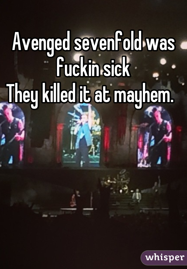 Avenged sevenfold was fuckin sick They killed it at mayhem.